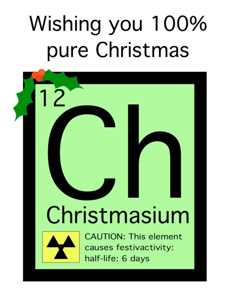 Christmasium: 100% pure Christmas: Caution: this element may induce festivactivity with a half-life of 6 days.